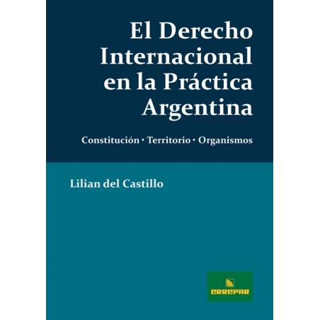El Derecho Internacional en la Práctica Argentina
