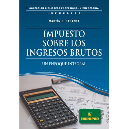 Impuesto sobre los ingresos brutos: Un enfoque integral