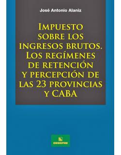 Impuesto sobre los IIBB - Los regímenes de retención y percepción de las 23 provincias y CABA