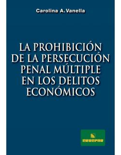 La prohibición de la persecución penal múltiple en los delitos económicos