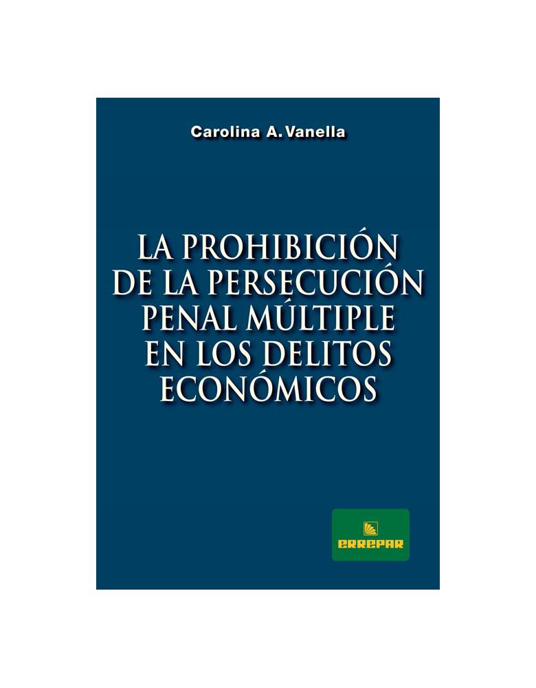 LA PROHIBICION DE LA PERSECUCION PENAL MULTIPLE EN LOS DELITOS ECONOMICO