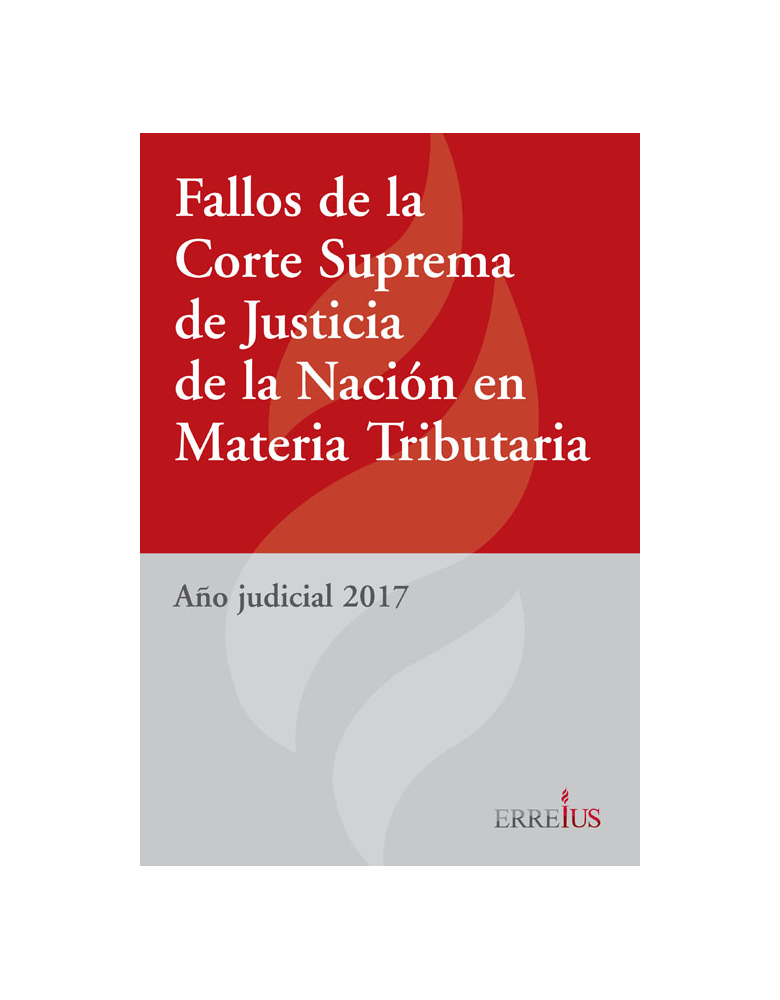 FALLO DE LA CORTE SUPREMA DE JUSTICIA DE LA NACION EN MATERIA TRIBUTARIA 2017