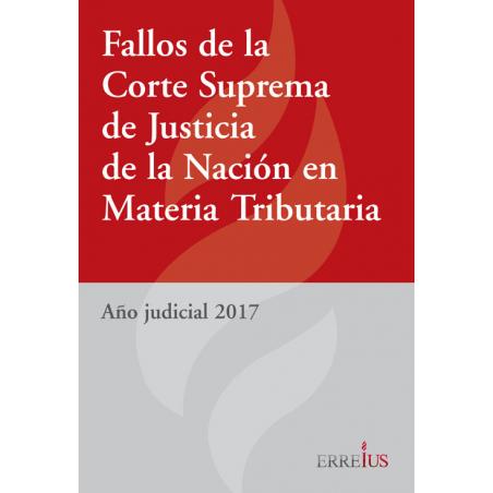 Fallos de la Corte Suprema de Justicia de la Nación en Materia Tributaria - Año Judicial 2017