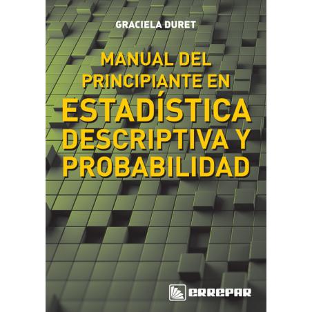 Manual del principiante en estadística descriptiva y probabilidad