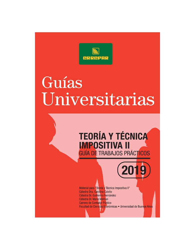 TEORIA Y TECNICA IMPOSITIVA II: GUIA DE TRABAJOS PRACTICOS 2019